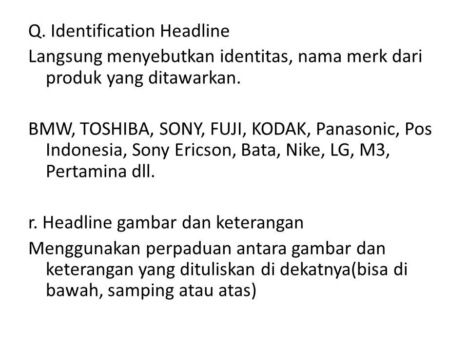 Q. Identification Headline Langsung menyebutkan identitas, nama merk dari produk yang ditawarkan. BMW, TOSHIBA, SONY, FUJI, KODAK, Panasonic, Pos Indo