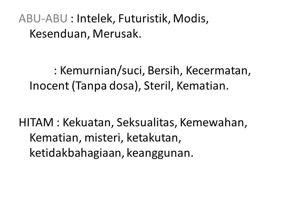 ABU-ABU : Intelek, Futuristik, Modis, Kesenduan, Merusak. PUTIH : Kemurnian/suci, Bersih, Kecermatan, Inocent (Tanpa dosa), Steril, Kematian. HITAM :