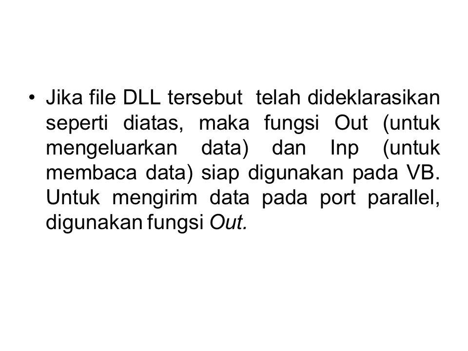 Jika file DLL tersebut telah dideklarasikan seperti diatas, maka fungsi Out (untuk mengeluarkan data) dan Inp (untuk membaca data) siap digunakan pada