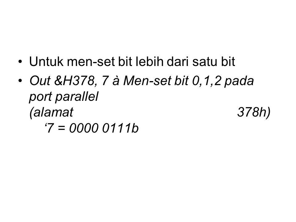 Untuk men-set bit lebih dari satu bit Out &H378, 7 à Men-set bit 0,1,2 pada port parallel (alamat 378h) '7 = 0000 0111b