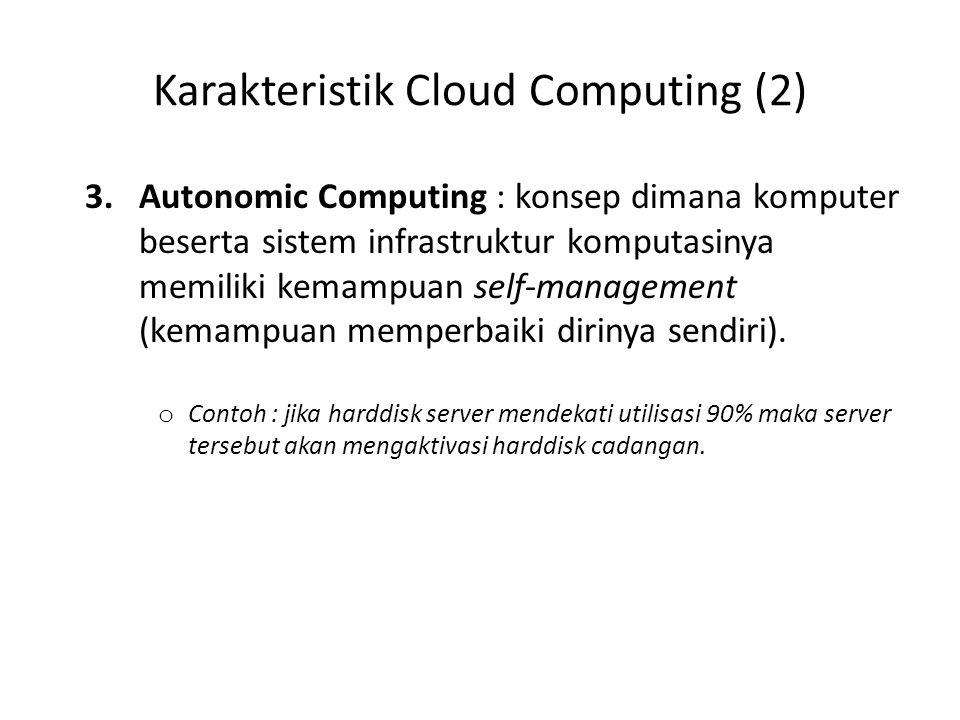 3.Autonomic Computing : konsep dimana komputer beserta sistem infrastruktur komputasinya memiliki kemampuan self-management (kemampuan memperbaiki dirinya sendiri).