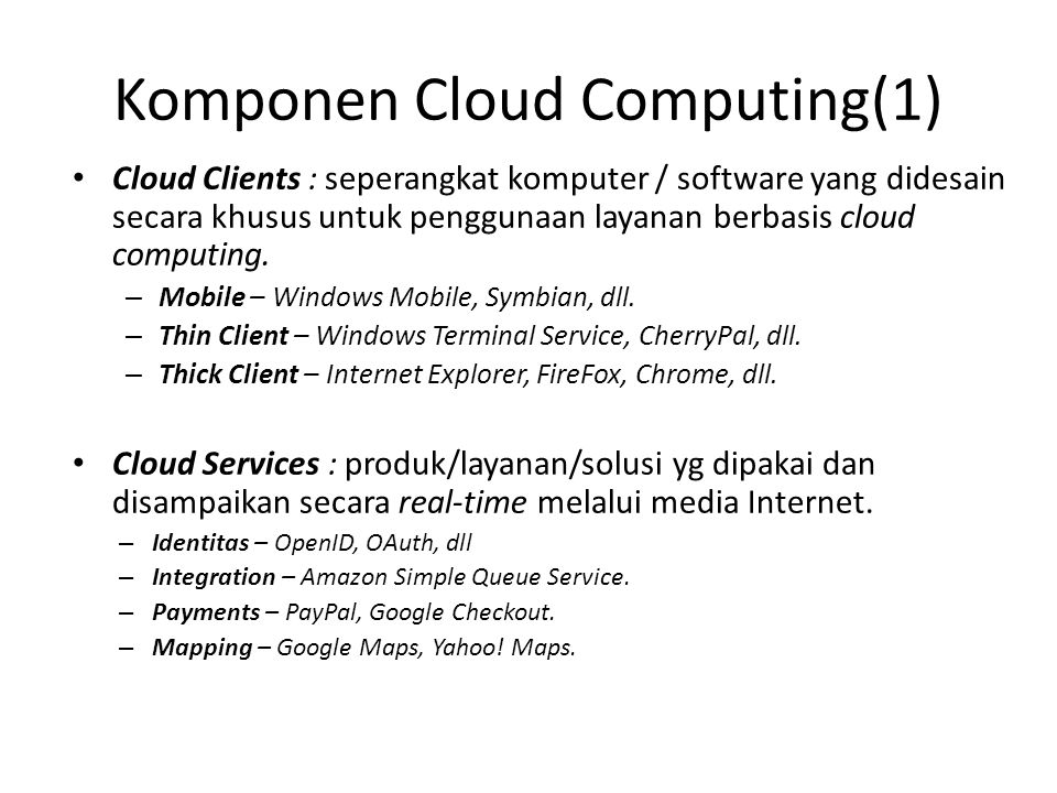Komponen Cloud Computing(1) Cloud Clients : seperangkat komputer / software yang didesain secara khusus untuk penggunaan layanan berbasis cloud computing.