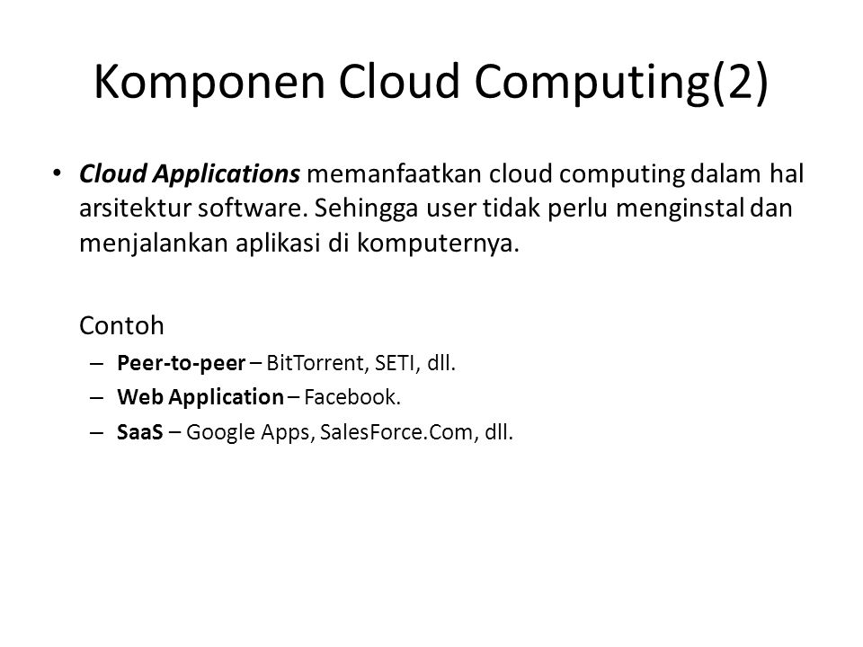 Komponen Cloud Computing(2) Cloud Applications memanfaatkan cloud computing dalam hal arsitektur software.