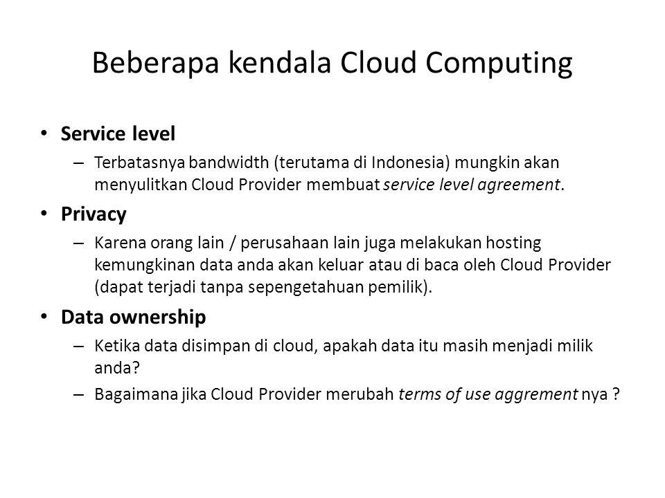 Beberapa kendala Cloud Computing Service level – Terbatasnya bandwidth (terutama di Indonesia) mungkin akan menyulitkan Cloud Provider membuat service level agreement.