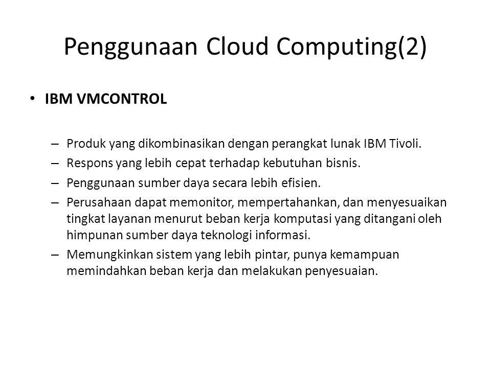 Penggunaan Cloud Computing(2) IBM VMCONTROL – Produk yang dikombinasikan dengan perangkat lunak IBM Tivoli.