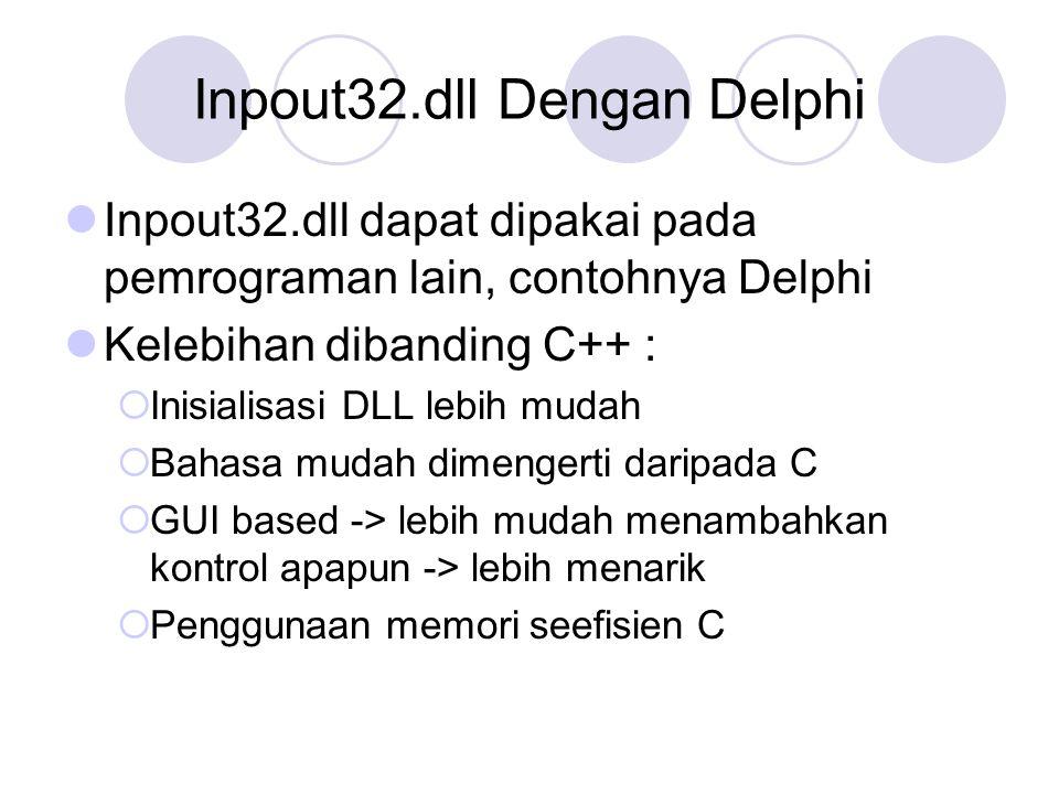 Inpout32.dll Dengan Delphi Inpout32.dll dapat dipakai pada pemrograman lain, contohnya Delphi Kelebihan dibanding C++ :  Inisialisasi DLL lebih mudah
