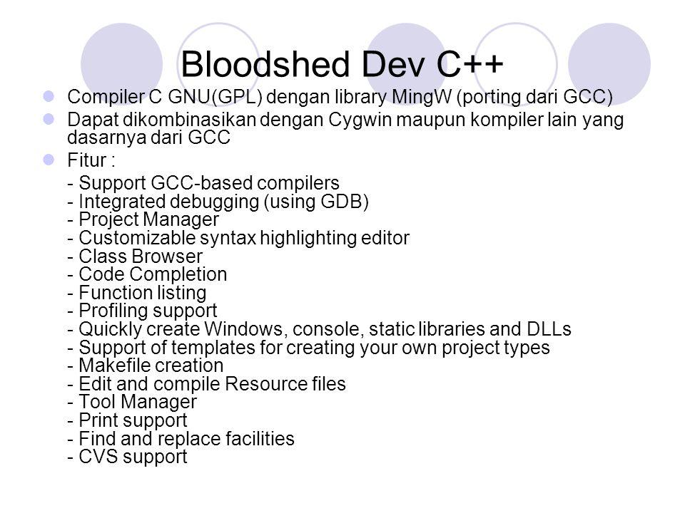 Bloodshed Dev C++ Compiler C GNU(GPL) dengan library MingW (porting dari GCC) Dapat dikombinasikan dengan Cygwin maupun kompiler lain yang dasarnya da