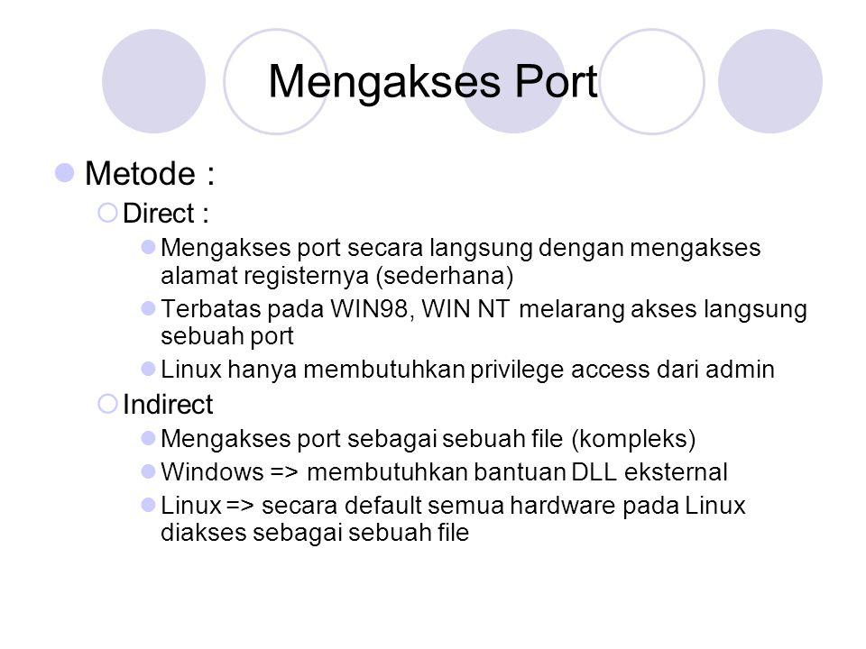 Akses Port C++ Dengan Inpout32.dll Inpout32.dll merupakan library yang diperuntukkan untuk akses port secara bebas Untuk semua versi Windows Bisa dipakai oleh semua bahasa pemrograman yang mengenal akses librari eksternal Prototipe fungsi : void _stdcall Out32(short PortAddress, short data); short _stdcall Inp32(short PortAddress);