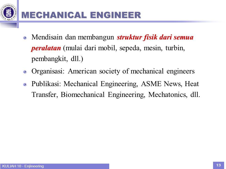 KULIAH 10 - Enjineering 13 MECHANICAL ENGINEER struktur fisik dari semua peralatan Mendisain dan membangun struktur fisik dari semua peralatan (mulai