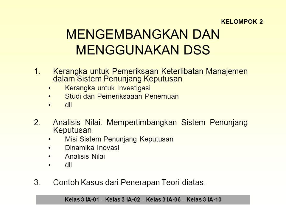 MENGEMBANGKAN DAN MENGGUNAKAN DSS 1.Kerangka untuk Pemeriksaan Keterlibatan Manajemen dalam Sistem Penunjang Keputusan Kerangka untuk Investigasi Stud