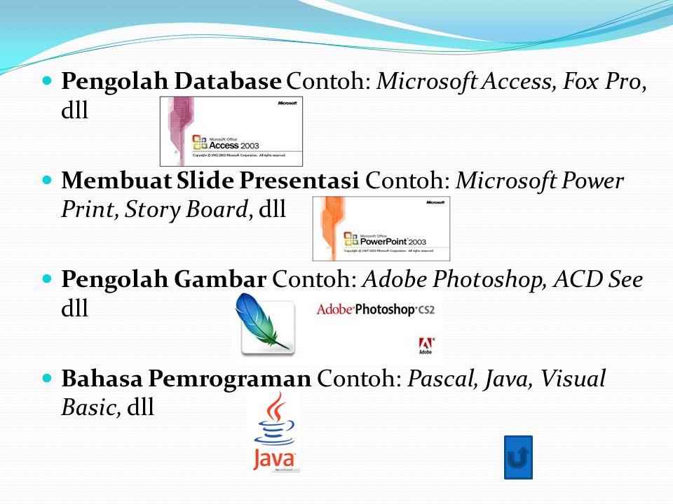 Pengolah Database Contoh: Microsoft Access, Fox Pro, dll Membuat Slide Presentasi Contoh: Microsoft Power Print, Story Board, dll Pengolah Gambar Contoh: Adobe Photoshop, ACD See dll Bahasa Pemrograman Contoh: Pascal, Java, Visual Basic, dll