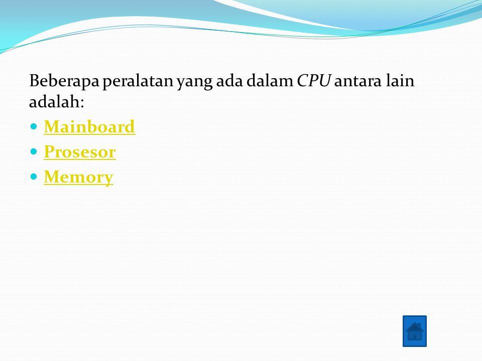 Beberapa peralatan yang ada dalam CPU antara lain adalah: Mainboard Prosesor Memory