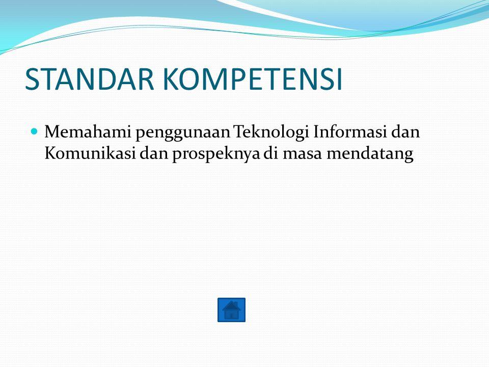 STANDAR KOMPETENSI Memahami penggunaan Teknologi Informasi dan Komunikasi dan prospeknya di masa mendatang