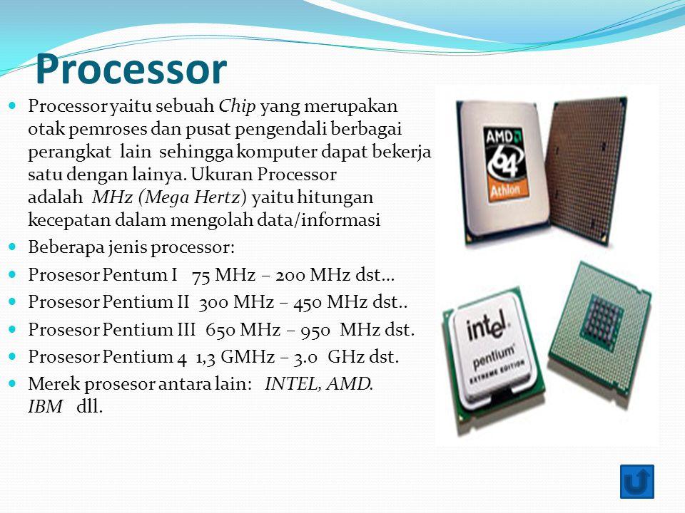 Processor Processor yaitu sebuah Chip yang merupakan otak pemroses dan pusat pengendali berbagai perangkat lain sehingga komputer dapat bekerja satu dengan lainya.