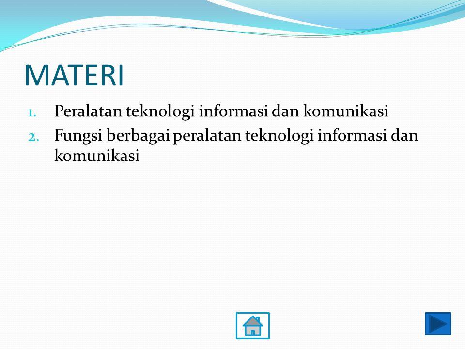 MATERI 1. Peralatan teknologi informasi dan komunikasi 2. Fungsi berbagai peralatan teknologi informasi dan komunikasi