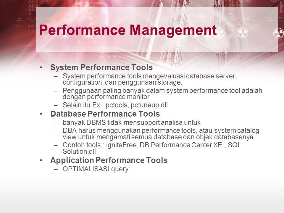 Performance Management System Performance Tools –System performance tools mengevaluasi database server, configuration, dan penggunaan storage. –Penggu