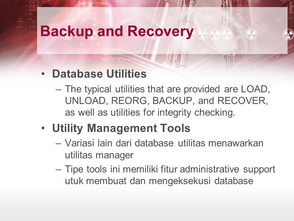 Backup and Recovery Database Utilities –The typical utilities that are provided are LOAD, UNLOAD, REORG, BACKUP, and RECOVER, as well as utilities for integrity checking.