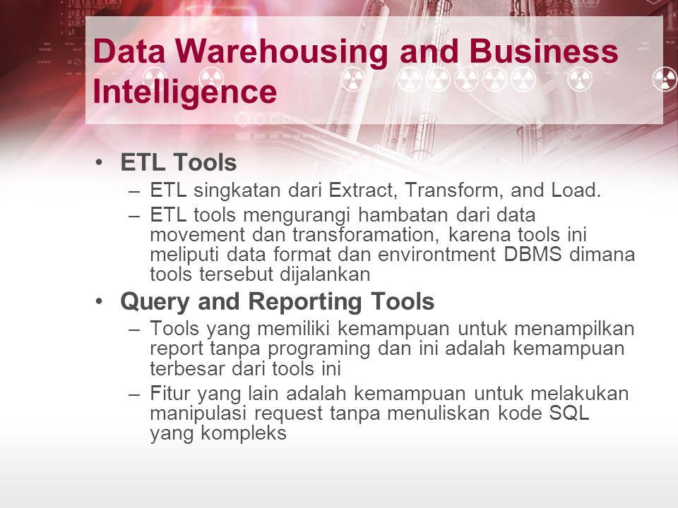 Data Warehousing and Business Intelligence ETL Tools –ETL singkatan dari Extract, Transform, and Load. –ETL tools mengurangi hambatan dari data moveme