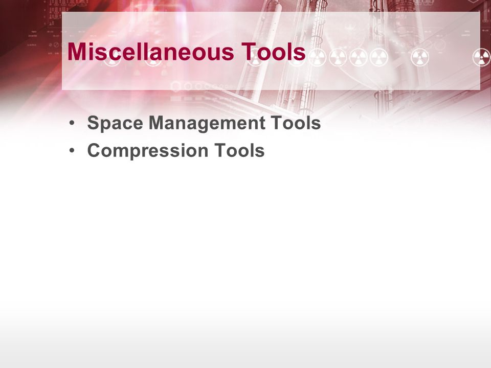Miscellaneous Tools Space Management Tools Compression Tools