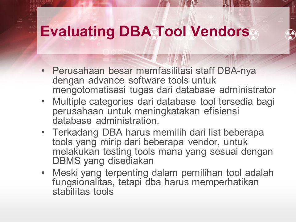 Evaluating DBA Tool Vendors Perusahaan besar memfasilitasi staff DBA-nya dengan advance software tools untuk mengotomatisasi tugas dari database admin