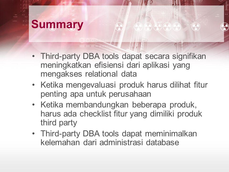 Summary Third-party DBA tools dapat secara signifikan meningkatkan efisiensi dari aplikasi yang mengakses relational data Ketika mengevaluasi produk h