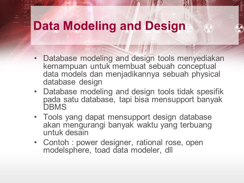 Data Modeling and Design Database modeling and design tools menyediakan kemampuan untuk membuat sebuah conceptual data models dan menjadikannya sebuah