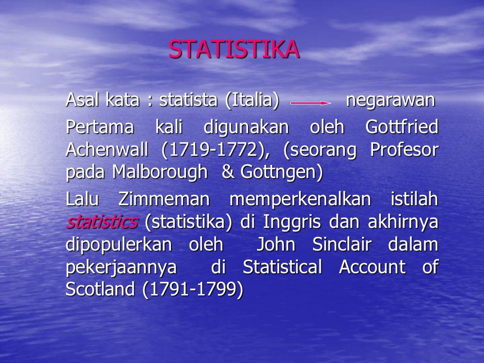 STATISTIKAAsal kata : statista (Italia) negarawan Pertama kali digunakan oleh Gottfried Achenwall (1719-1772), (seorang Profesor pada Malborough & Got