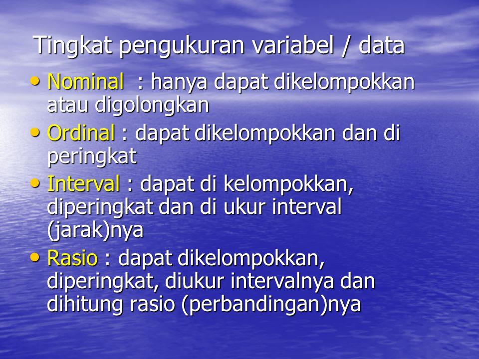 Tingkat pengukuran variabel / data Nominal : hanya dapat dikelompokkan atau digolongkan Nominal : hanya dapat dikelompokkan atau digolongkan Ordinal :