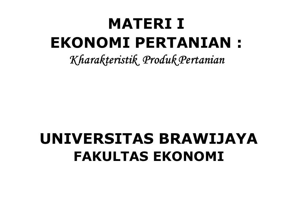 MATERI I EKONOMI PERTANIAN : Kharakteristik Produk Pertanian UNIVERSITAS BRAWIJAYA FAKULTAS EKONOMI
