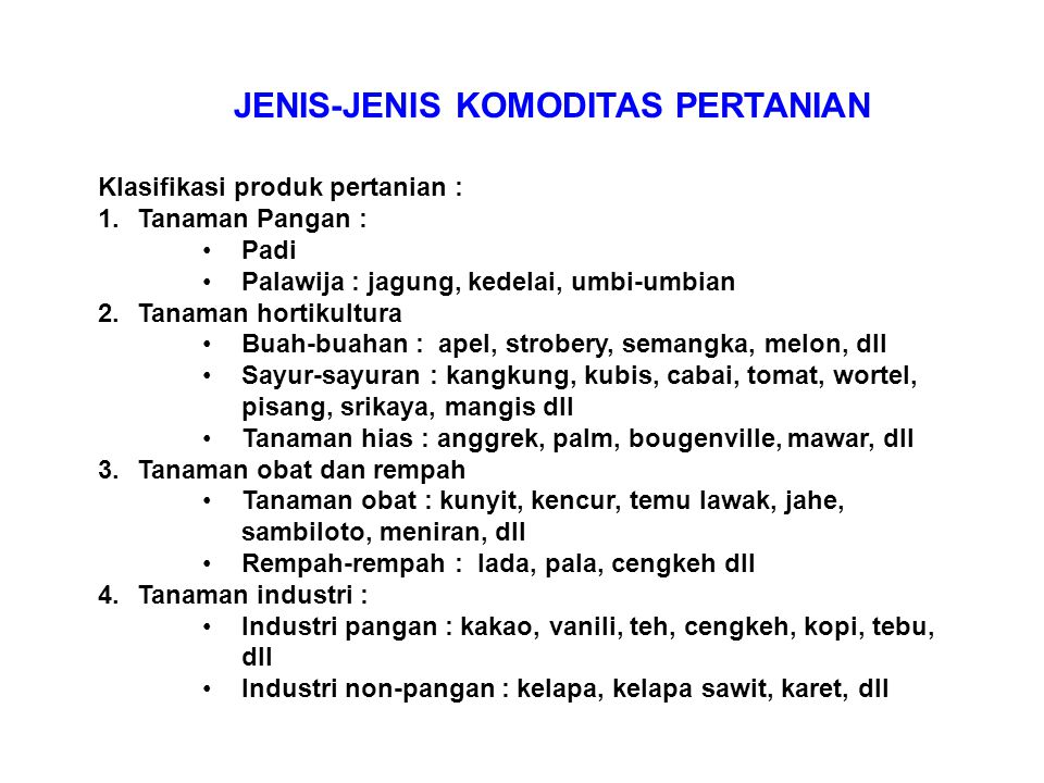 JENIS-JENIS KOMODITAS PERTANIAN Klasifikasi produk pertanian : 1.Tanaman Pangan : Padi Palawija : jagung, kedelai, umbi-umbian 2.Tanaman hortikultura