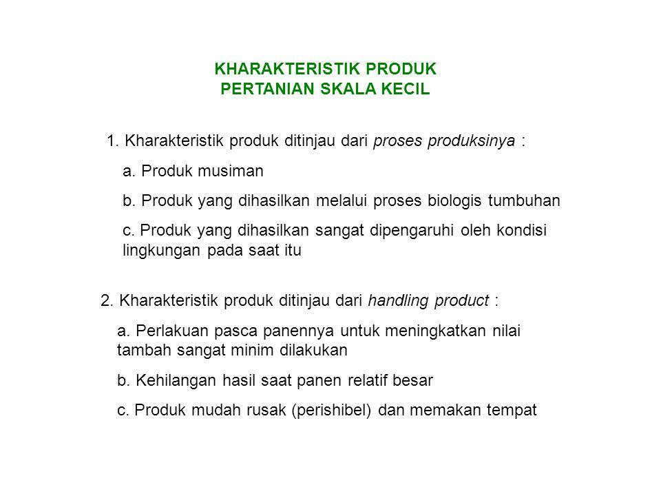 KHARAKTERISTIK PRODUK PERTANIAN SKALA KECIL 1. Kharakteristik produk ditinjau dari proses produksinya : a. Produk musiman b. Produk yang dihasilkan me