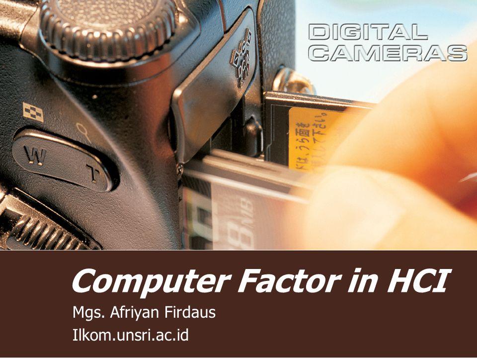 Computer Factor in HCI Mgs. Afriyan Firdaus Ilkom.unsri.ac.id