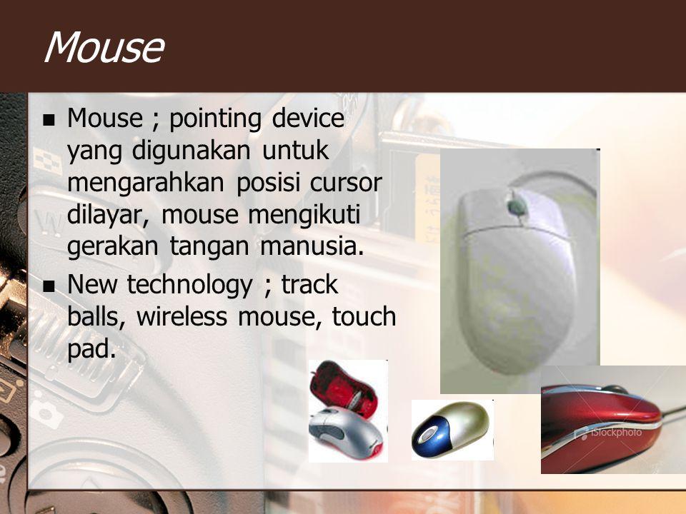Mouse Mouse ; pointing device yang digunakan untuk mengarahkan posisi cursor dilayar, mouse mengikuti gerakan tangan manusia. New technology ; track b