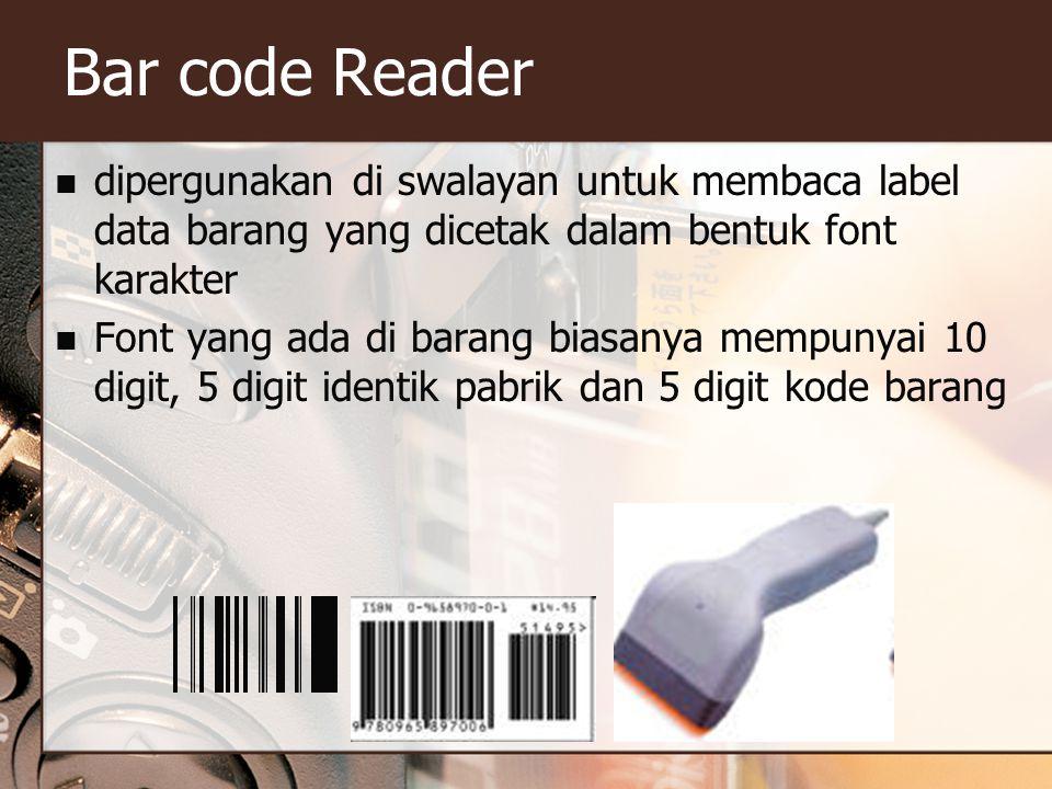 Bar code Reader dipergunakan di swalayan untuk membaca label data barang yang dicetak dalam bentuk font karakter Font yang ada di barang biasanya memp