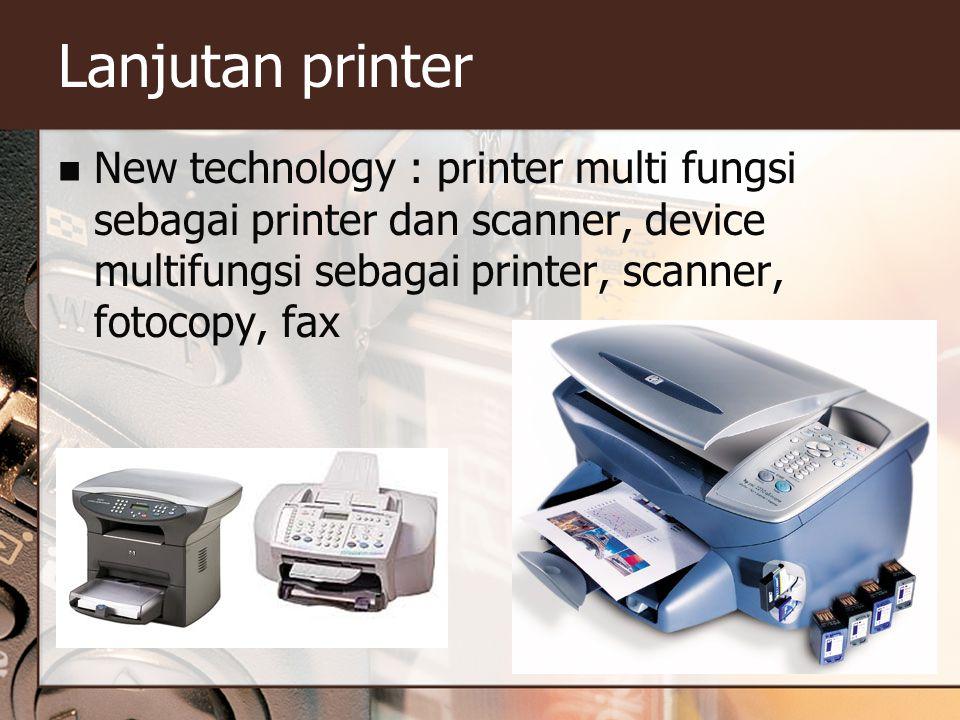 Lanjutan printer New technology : printer multi fungsi sebagai printer dan scanner, device multifungsi sebagai printer, scanner, fotocopy, fax