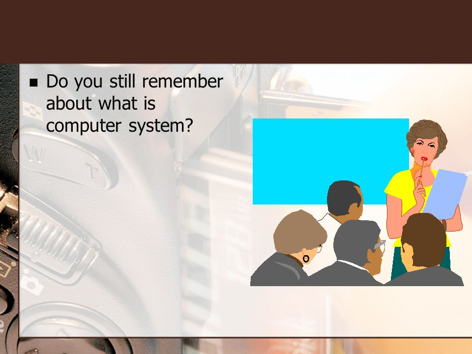 Do you still remember about what is computer system