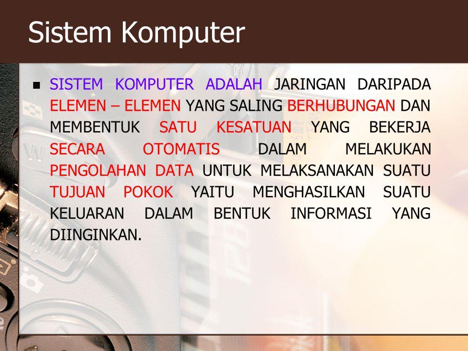 Sistem Komputer SISTEM KOMPUTER ADALAH JARINGAN DARIPADA ELEMEN – ELEMEN YANG SALING BERHUBUNGAN DAN MEMBENTUK SATU KESATUAN YANG BEKERJA SECARA OTOMA