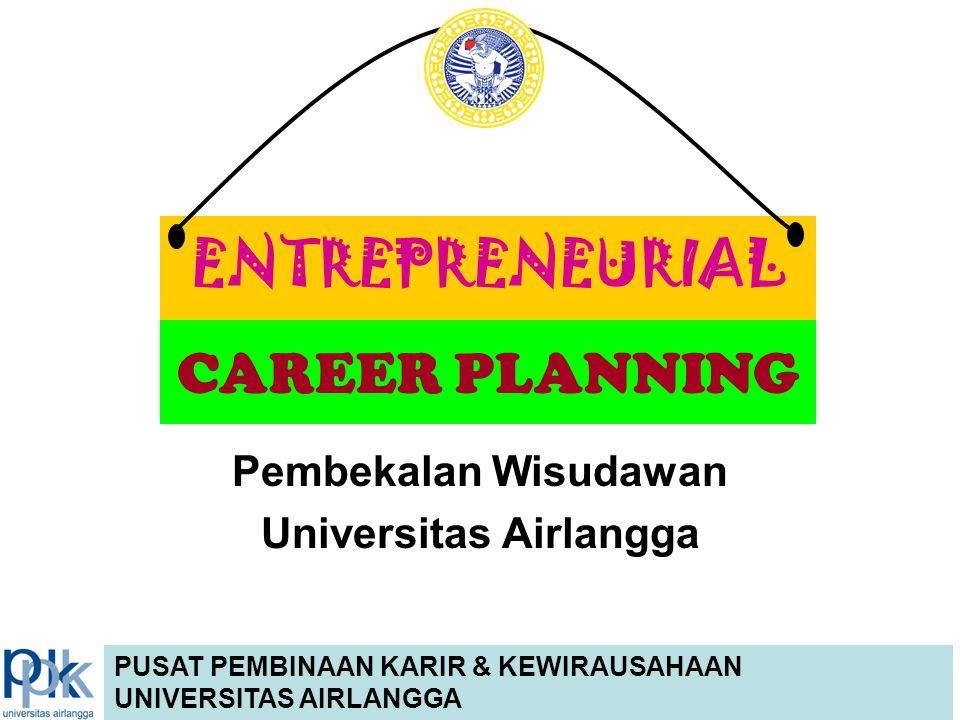 Pembekalan Wisudawan Universitas Airlangga ENTREPRENEURIAL CAREER PLANNING PUSAT PEMBINAAN KARIR & KEWIRAUSAHAAN UNIVERSITAS AIRLANGGA