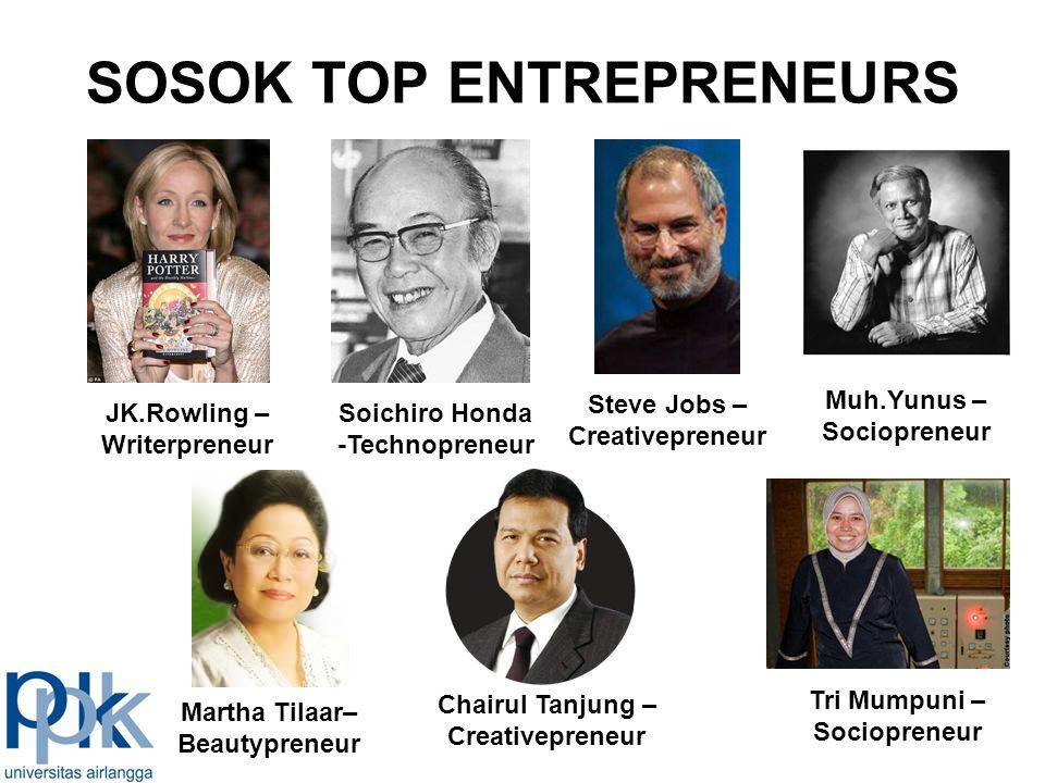 SOSOK TOP ENTREPRENEURS JK.Rowling – Writerpreneur Soichiro Honda -Technopreneur Steve Jobs – Creativepreneur Muh.Yunus – Sociopreneur Martha Tilaar–