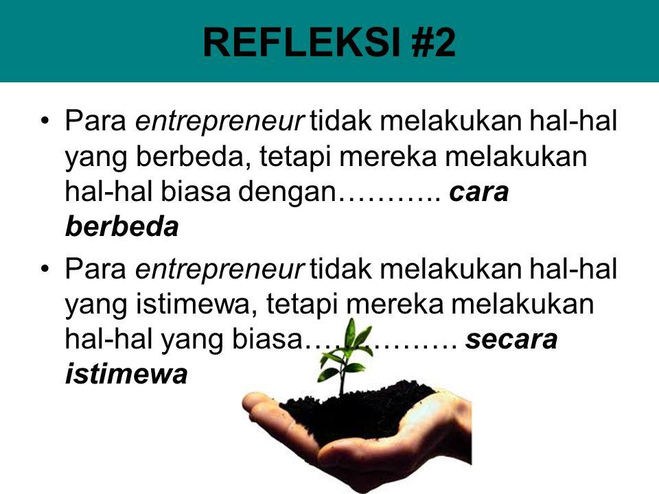 REFLEKSI #2 Para entrepreneur tidak melakukan hal-hal yang berbeda, tetapi mereka melakukan hal-hal biasa dengan……….. cara berbeda Para entrepreneur t