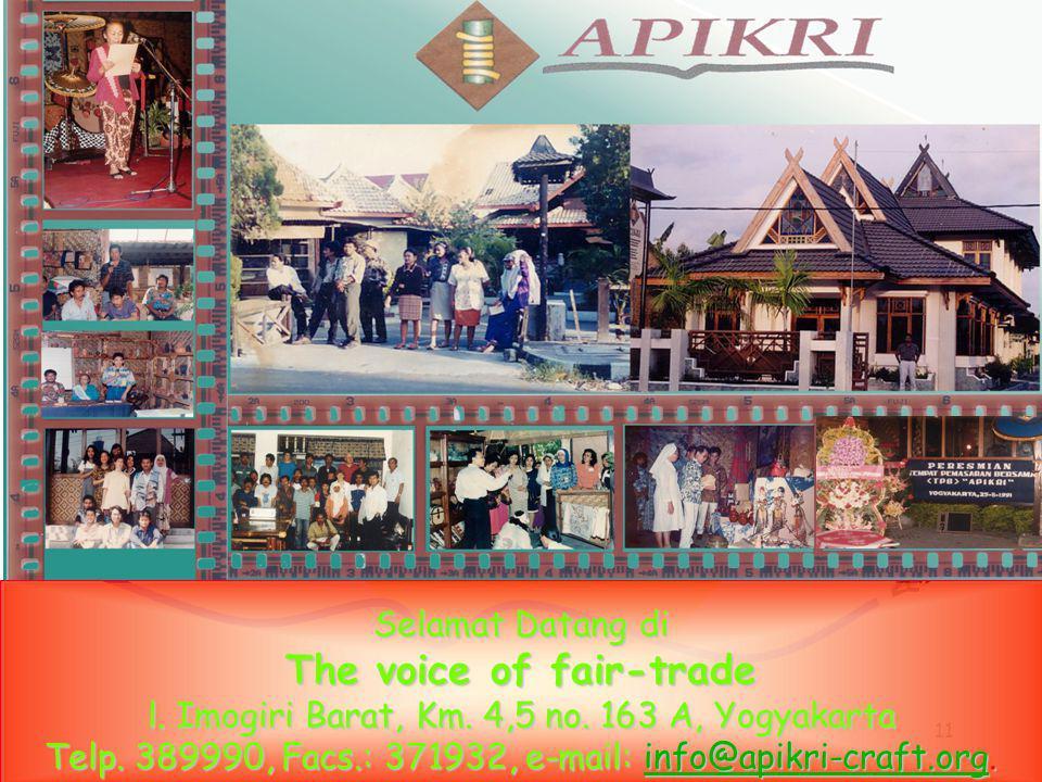 11 Selamat Datang di The voice of fair-trade l. Imogiri Barat, Km. 4,5 no. 163 A, Yogyakarta Telp. 389990, Facs.: 371932, e-mail: info@apikri-craft.or