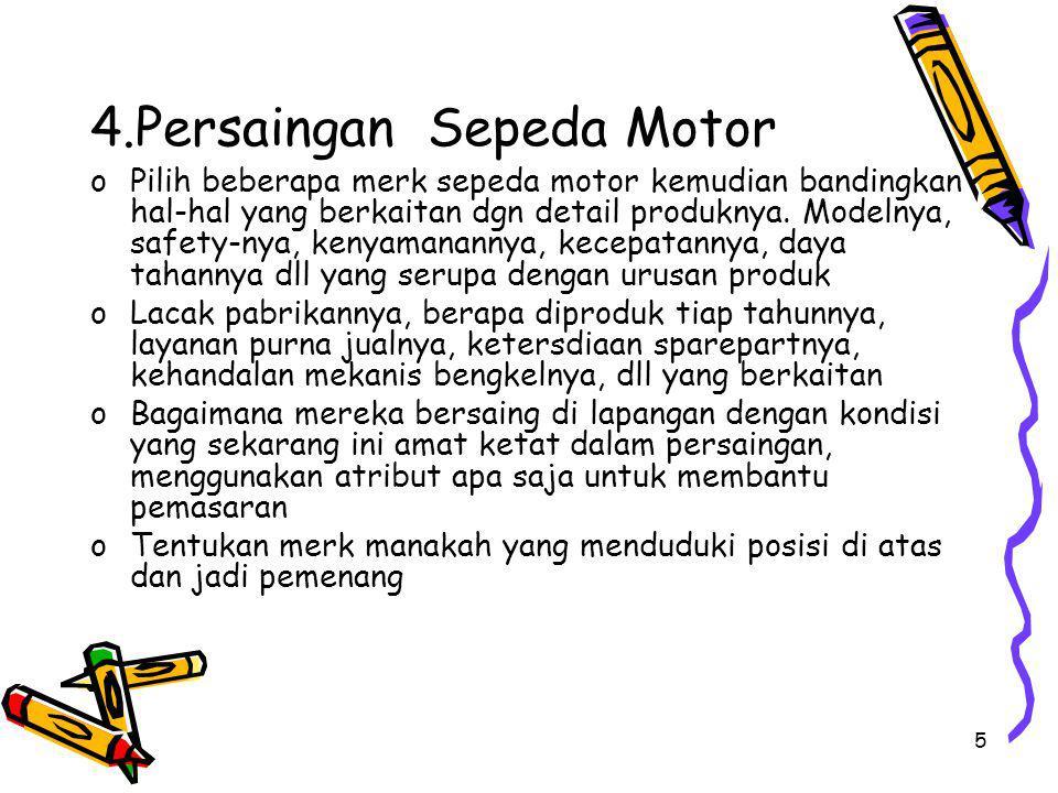 5 4.Persaingan Sepeda Motor oPilih beberapa merk sepeda motor kemudian bandingkan hal-hal yang berkaitan dgn detail produknya. Modelnya, safety-nya, k