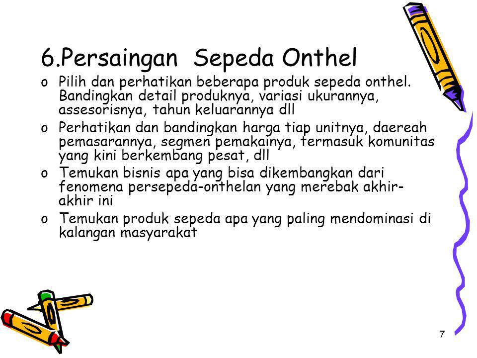 7 6.Persaingan Sepeda Onthel oPilih dan perhatikan beberapa produk sepeda onthel. Bandingkan detail produknya, variasi ukurannya, assesorisnya, tahun