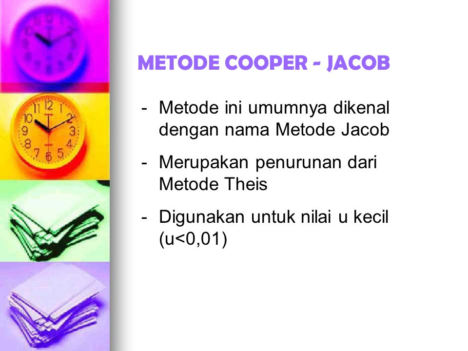 METODE COOPER - JACOB -Metode ini umumnya dikenal dengan nama Metode Jacob -Merupakan penurunan dari Metode Theis -Digunakan untuk nilai u kecil (u<0,01)