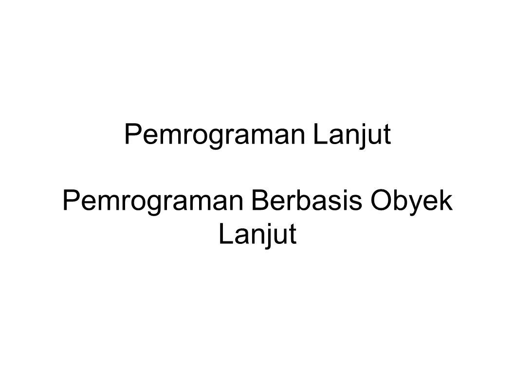 Pemrograman Lanjut Pemrograman Berbasis Obyek Lanjut