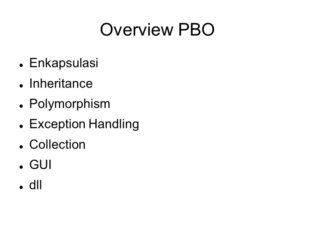 Overview PBO Enkapsulasi Inheritance Polymorphism Exception Handling Collection GUI dll