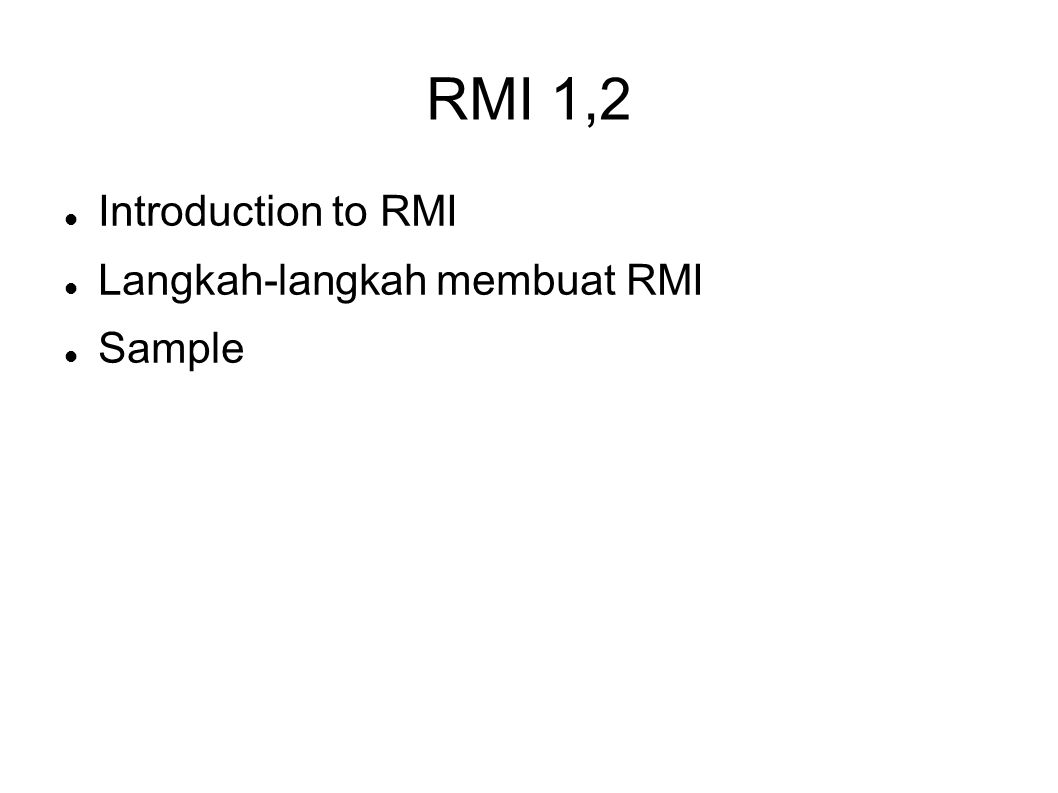 RMI 1,2 Introduction to RMI Langkah-langkah membuat RMI Sample