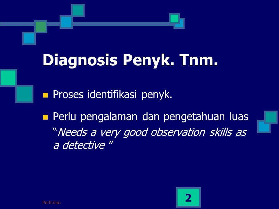 "Perlintan 2 Diagnosis Penyk. Tnm. Proses identifikasi penyk. Perlu pengalaman dan pengetahuan luas ""Needs a very good observation skills as a detectiv"
