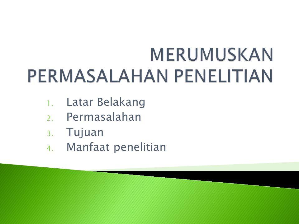 1. Latar Belakang 2. Permasalahan 3. Tujuan 4. Manfaat penelitian