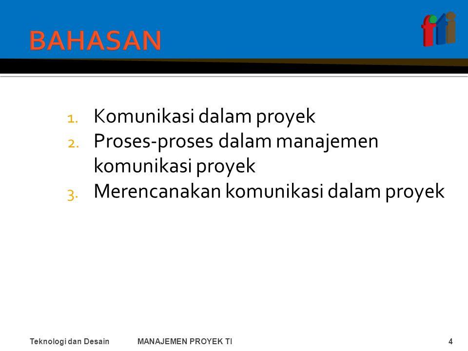 1. Komunikasi dalam proyek 2. Proses-proses dalam manajemen komunikasi proyek 3.